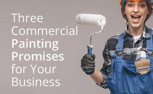 Three Commercial Painting Promises for Your Business